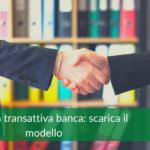 modello proposta transattiva banca