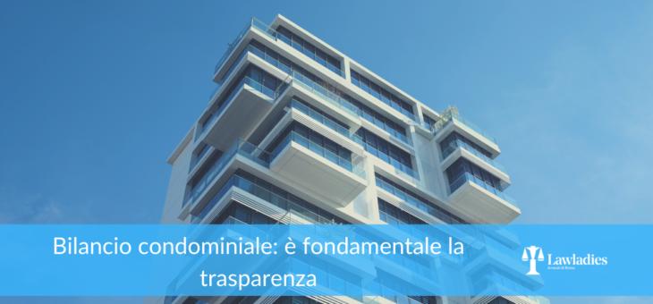 Bilancio condominiale: è fondamentale la trasparenza