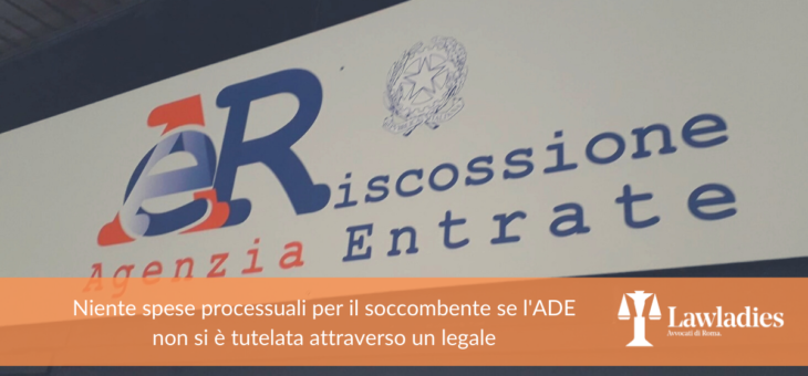 Niente spese processuali per il soccombente se l'ADE non si è tutelata attraverso un legale