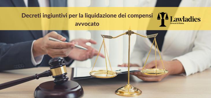Decreti ingiuntivi per la liquidazione dei compensi avvocato